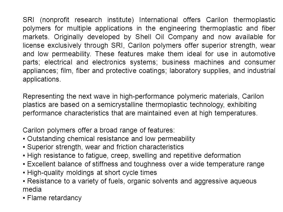 SRI (nonprofit research institute) International offers Carilon thermoplastic polymers for multiple applications in the engineering thermoplastic and fiber markets.