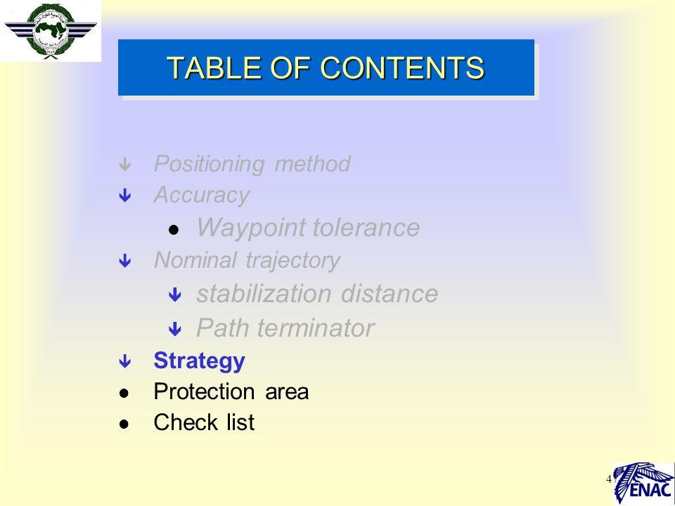 47 TABLE OF CONTENTS ê Positioning method ê Accuracy l Waypoint tolerance ê Nominal trajectory ê stabilization distance ê Path terminator ê Strategy l