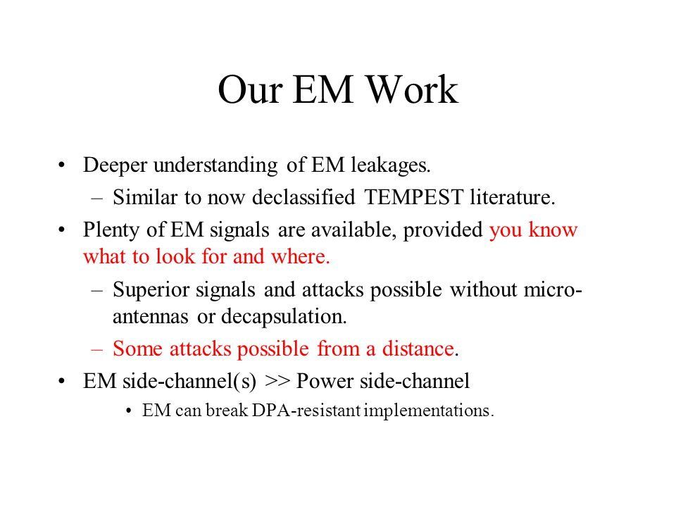 Our EM Work Deeper understanding of EM leakages.–Similar to now declassified TEMPEST literature.