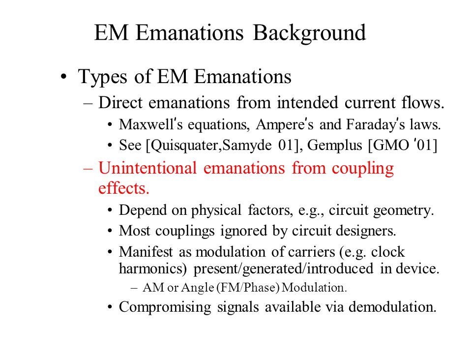 EM Emanations Background Types of EM Emanations –Direct emanations from intended current flows.