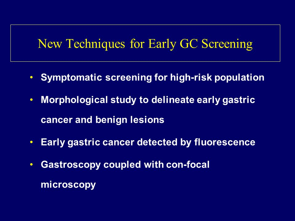 New Techniques for Early GC Screening Symptomatic screening for high-risk population Morphological study to delineate early gastric cancer and benign
