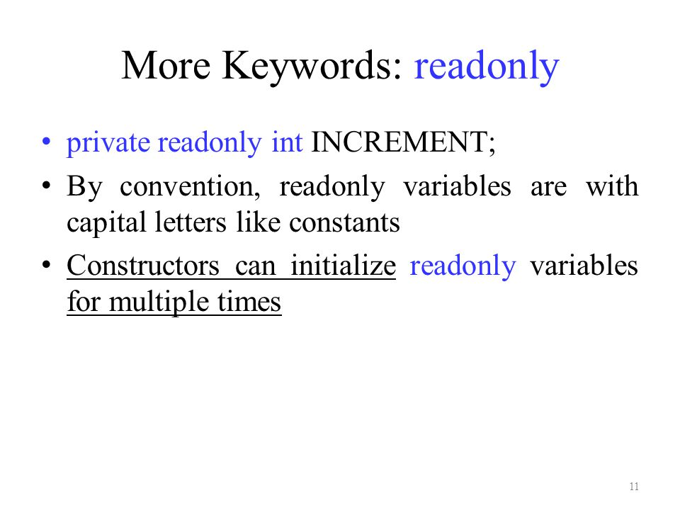 More Keywords: readonly private readonly int INCREMENT; By convention, readonly variables are with capital letters like constants Constructors can ini