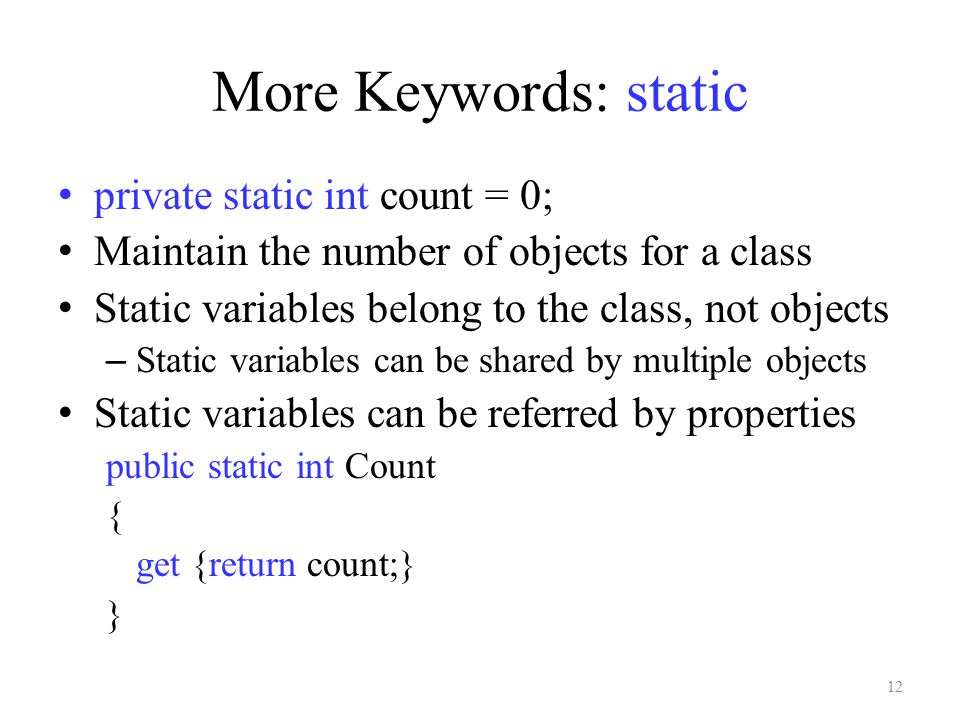 More Keywords: static private static int count = 0; Maintain the number of objects for a class Static variables belong to the class, not objects – Sta