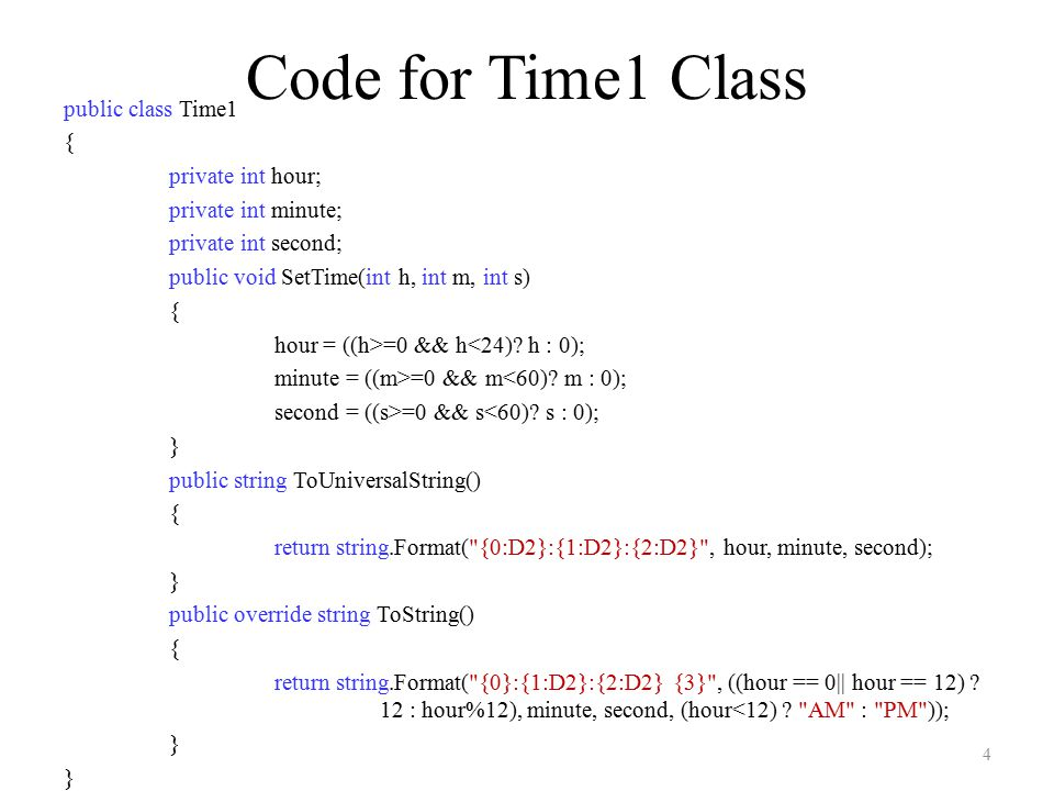 Code for Time1 Class public class Time1 { private int hour; private int minute; private int second; public void SetTime(int h, int m, int s) { hour = ((h>=0 && h<24).