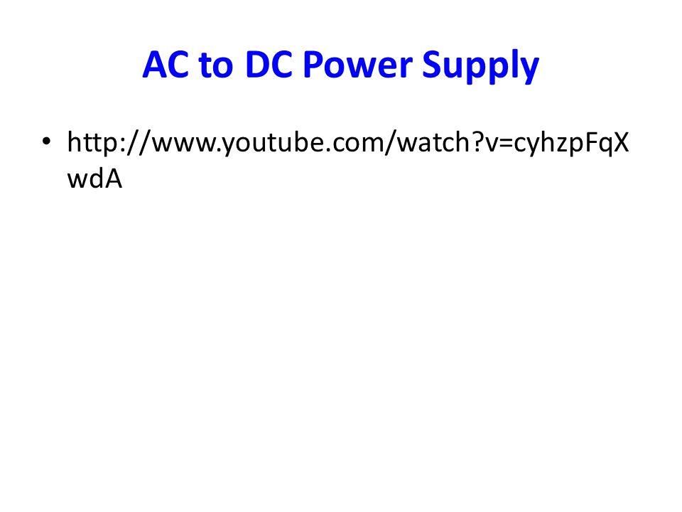 AC to DC Power Supply http://www.youtube.com/watch?v=cyhzpFqX wdA