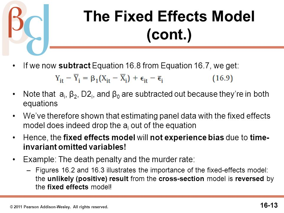16-13 © 2011 Pearson Addison-Wesley. All rights reserved. The Fixed Effects Model (cont.) If we now subtract Equation 16.8 from Equation 16.7, we get: