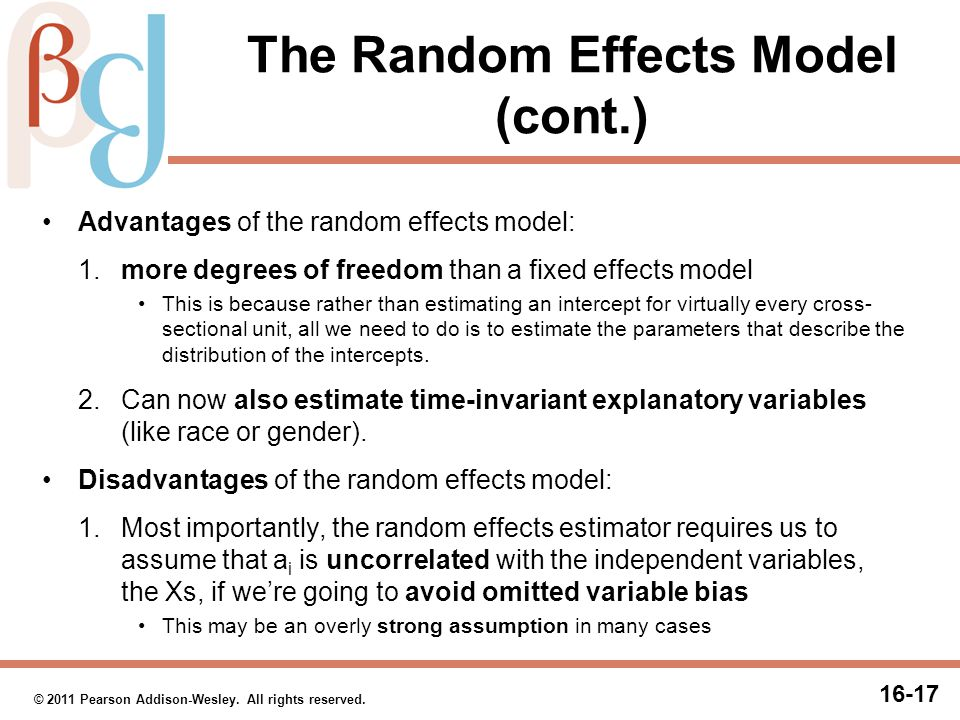 16-17 © 2011 Pearson Addison-Wesley. All rights reserved. The Random Effects Model (cont.) Advantages of the random effects model: 1. more degrees of