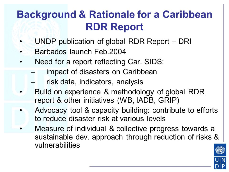 Background & Rationale for a Caribbean RDR Report UNDP publication of global RDR Report – DRI Barbados launch Feb.2004 Need for a report reflecting Car.