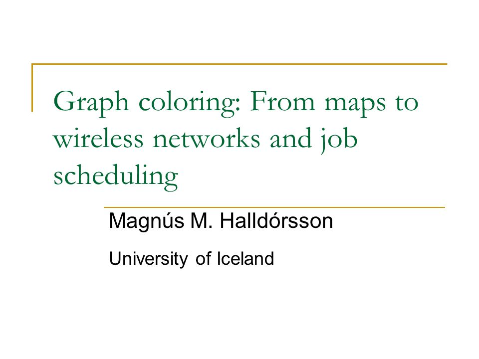 Outline of talk Map coloring and graph coloring Applications of coloring Distance-2 coloring problem  Planar graphs