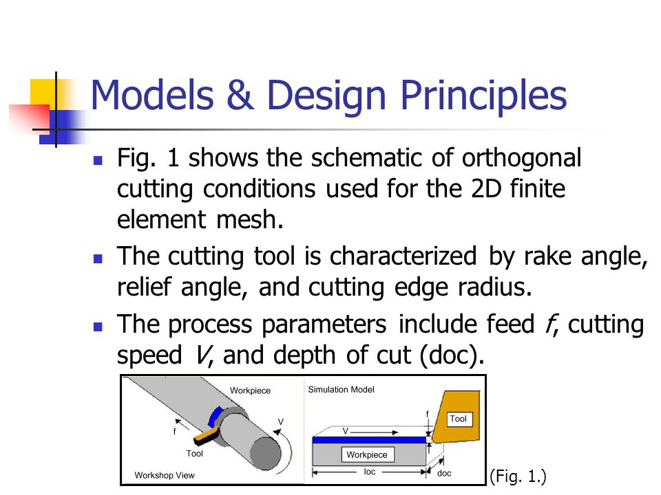 Models & Design Principles Fig. 1 shows the schematic of orthogonal cutting conditions used for the 2D finite element mesh. The cutting tool is charac