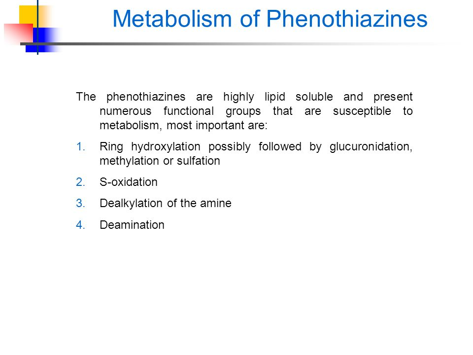 The phenothiazines are highly lipid soluble and present numerous functional groups that are susceptible to metabolism, most important are: 1.Ring hydr