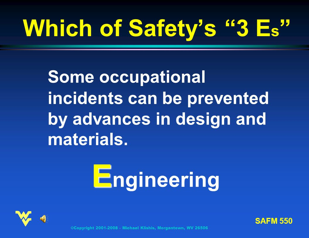 SAFM 550  Copyright 2001-2008 – Michael Klishis, Morgantown, WV 26506 Safety's Traditional 3 E s t E ngineering t E nforcement t E ducation
