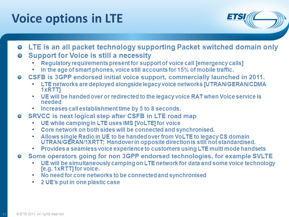 Voice options in LTE LTE is an all packet technology supporting Packet switched domain only Support for Voice is still a necessity Regulatory requirem