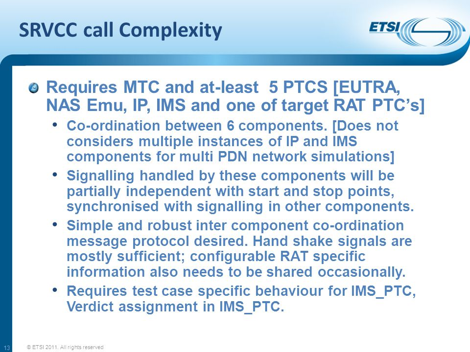 SRVCC call Complexity Requires MTC and at-least 5 PTCS [EUTRA, NAS Emu, IP, IMS and one of target RAT PTC's] Co-ordination between 6 components. [Does