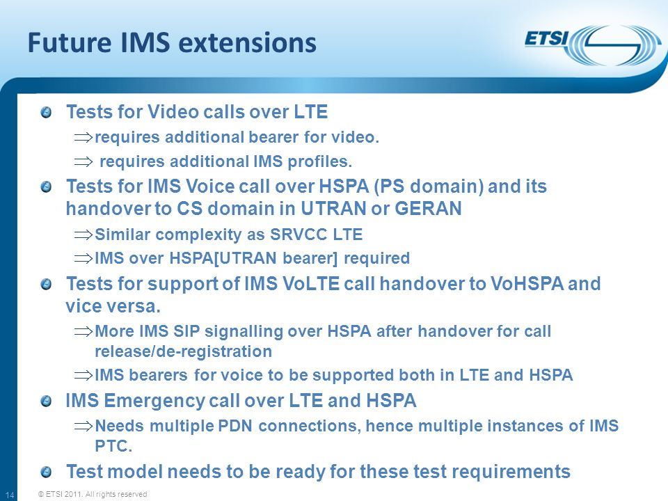 Future IMS extensions Tests for Video calls over LTE  requires additional bearer for video.  requires additional IMS profiles. Tests for IMS Voice c