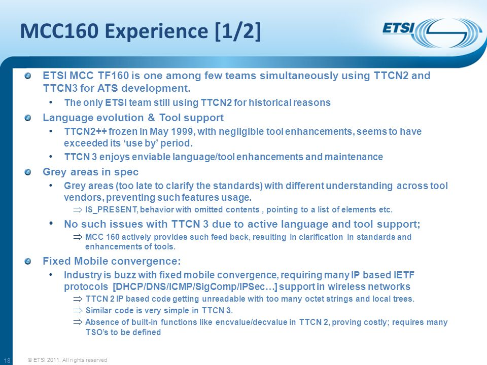 MCC160 Experience [1/2] ETSI MCC TF160 is one among few teams simultaneously using TTCN2 and TTCN3 for ATS development.