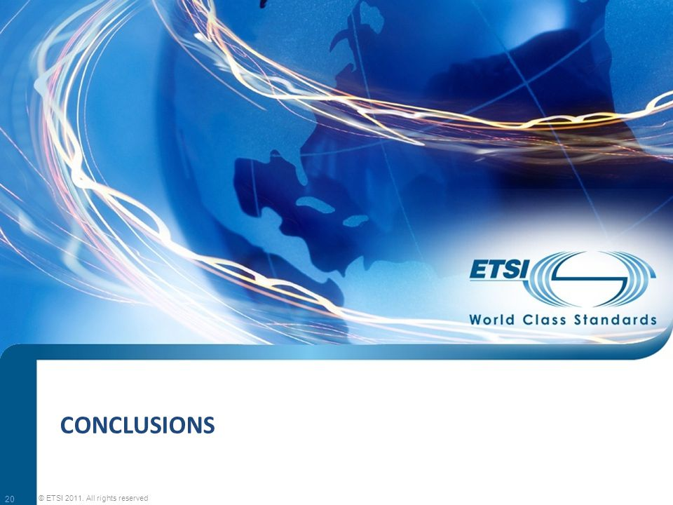 CONCLUSIONS 20 © ETSI 2011. All rights reserved