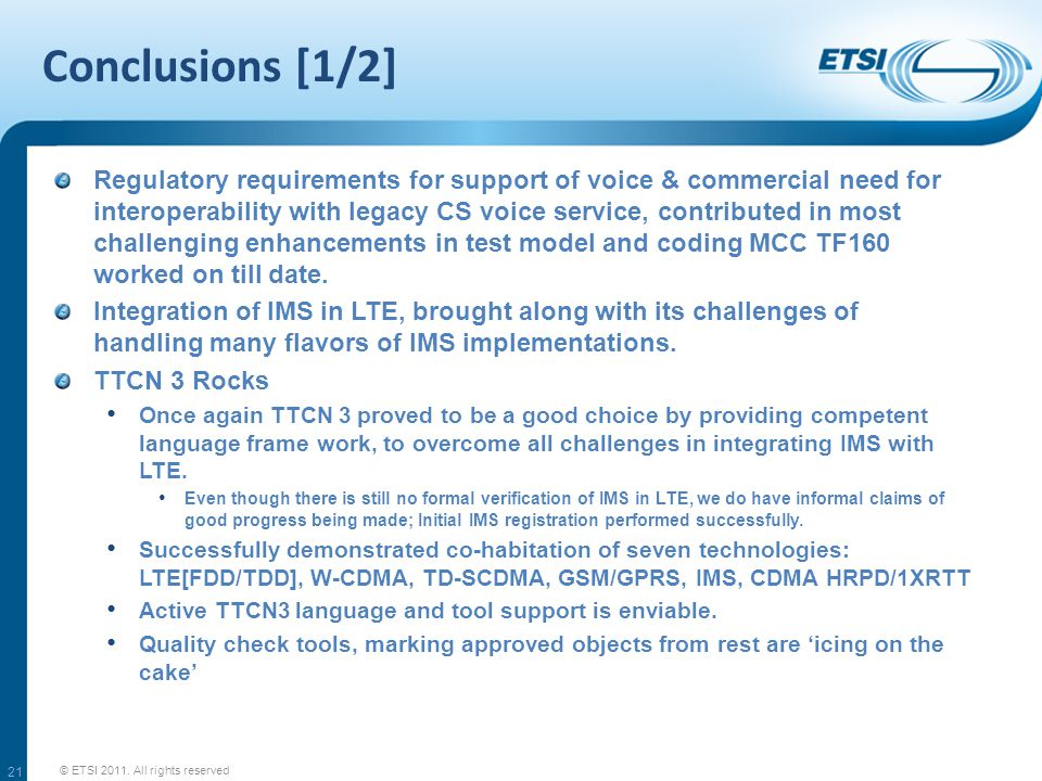 Conclusions [1/2] Regulatory requirements for support of voice & commercial need for interoperability with legacy CS voice service, contributed in most challenging enhancements in test model and coding MCC TF160 worked on till date.