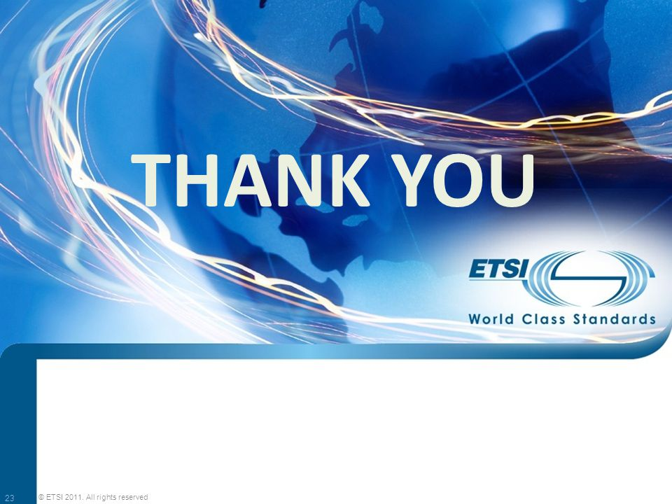 THANK YOU 23 © ETSI 2011. All rights reserved
