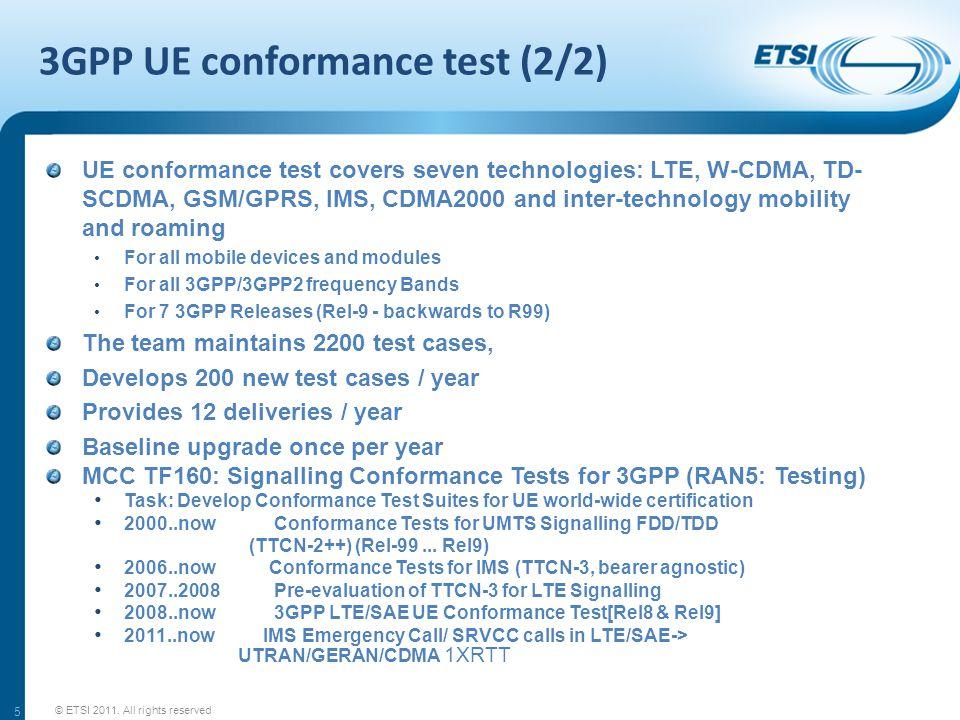 3GPP UE conformance test (2/2) UE conformance test covers seven technologies: LTE, W-CDMA, TD- SCDMA, GSM/GPRS, IMS, CDMA2000 and inter-technology mob
