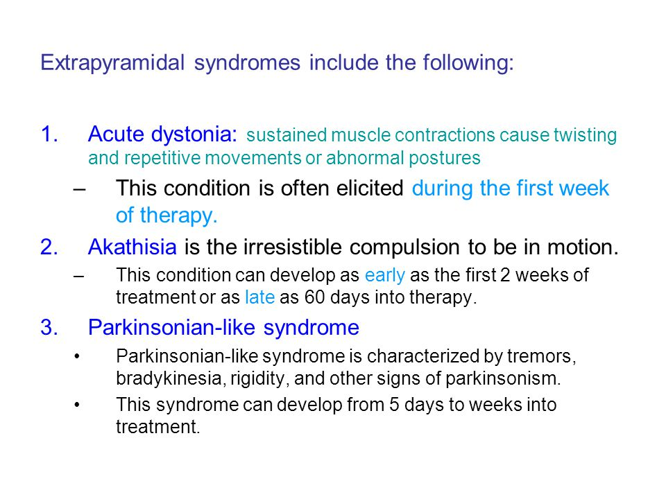 Extrapyramidal syndromes include the following: 1.Acute dystonia: sustained muscle contractions cause twisting and repetitive movements or abnormal po