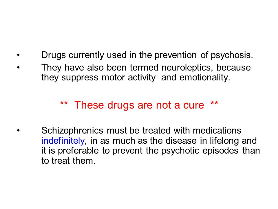 Drugs currently used in the prevention of psychosis. They have also been termed neuroleptics, because they suppress motor activity and emotionality. *