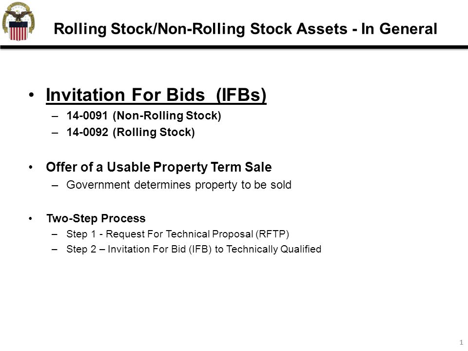 11 Invitation For Bids (IFBs) –14-0091 (Non-Rolling Stock) –14-0092 (Rolling Stock) Offer of a Usable Property Term Sale –Government determines property to be sold Two-Step Process –Step 1 - Request For Technical Proposal (RFTP) –Step 2 – Invitation For Bid (IFB) to Technically Qualified Rolling Stock/Non-Rolling Stock Assets - In General