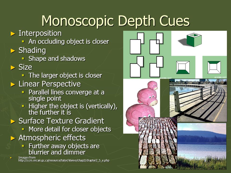 Monoscopic Depth Cues ► Interposition  An object that occludes another is closer ► Shading  Shape info.