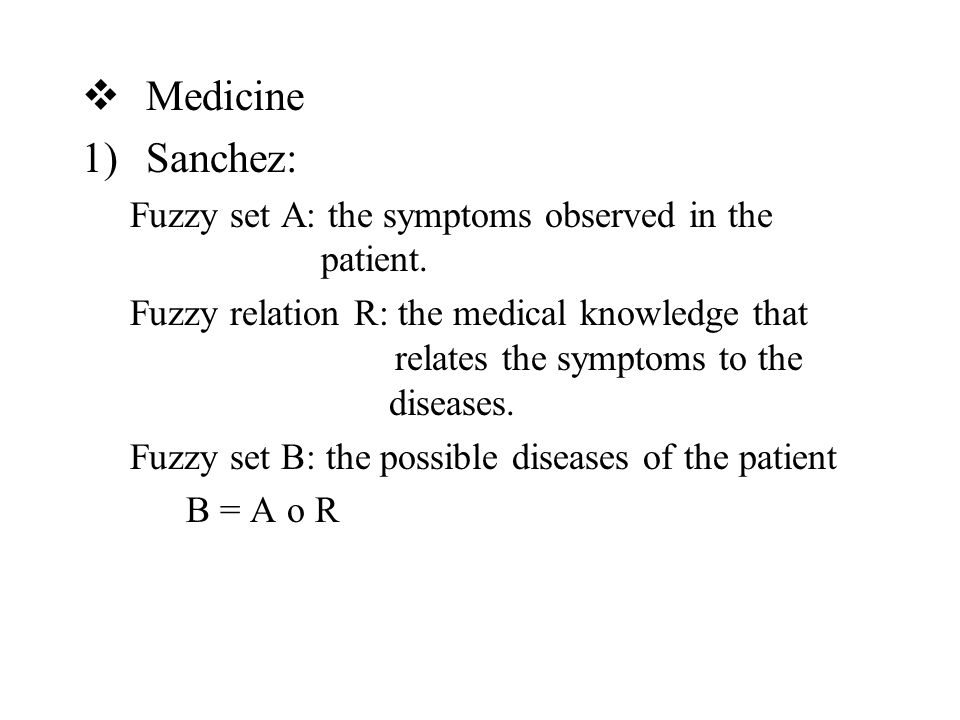  Medicine 1)Sanchez: Fuzzy set A: the symptoms observed in the patient.