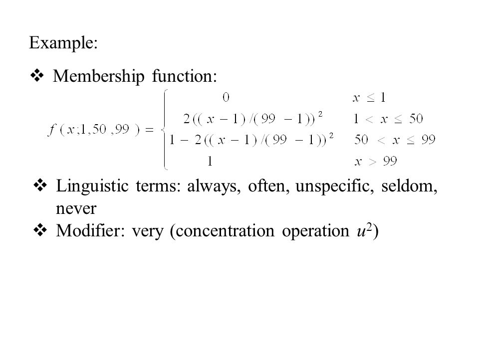 Example:  Membership function:  Linguistic terms: always, often, unspecific, seldom, never  Modifier: very (concentration operation u 2 )