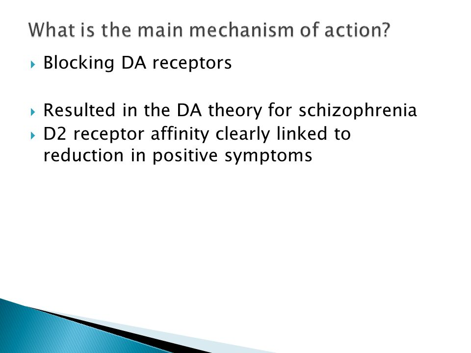  Blocking DA receptors  Resulted in the DA theory for schizophrenia  D2 receptor affinity clearly linked to reduction in positive symptoms