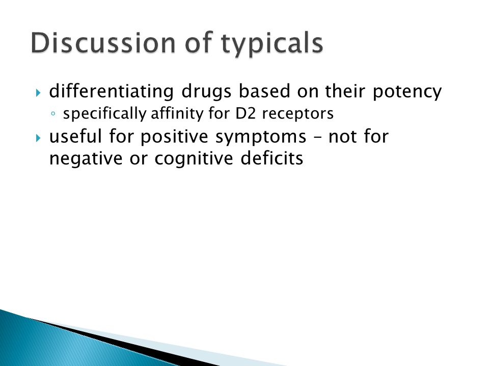  differentiating drugs based on their potency ◦ specifically affinity for D2 receptors  useful for positive symptoms – not for negative or cognitive