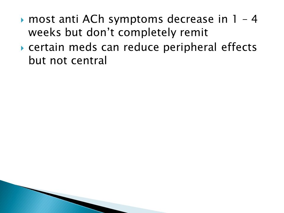  most anti ACh symptoms decrease in 1 – 4 weeks but don't completely remit  certain meds can reduce peripheral effects but not central