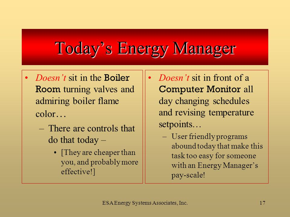 ESA Energy Systems Associates, Inc.17 Doesn't sit in the Boiler Room turning valves and admiring boiler flame color … –There are controls that do that