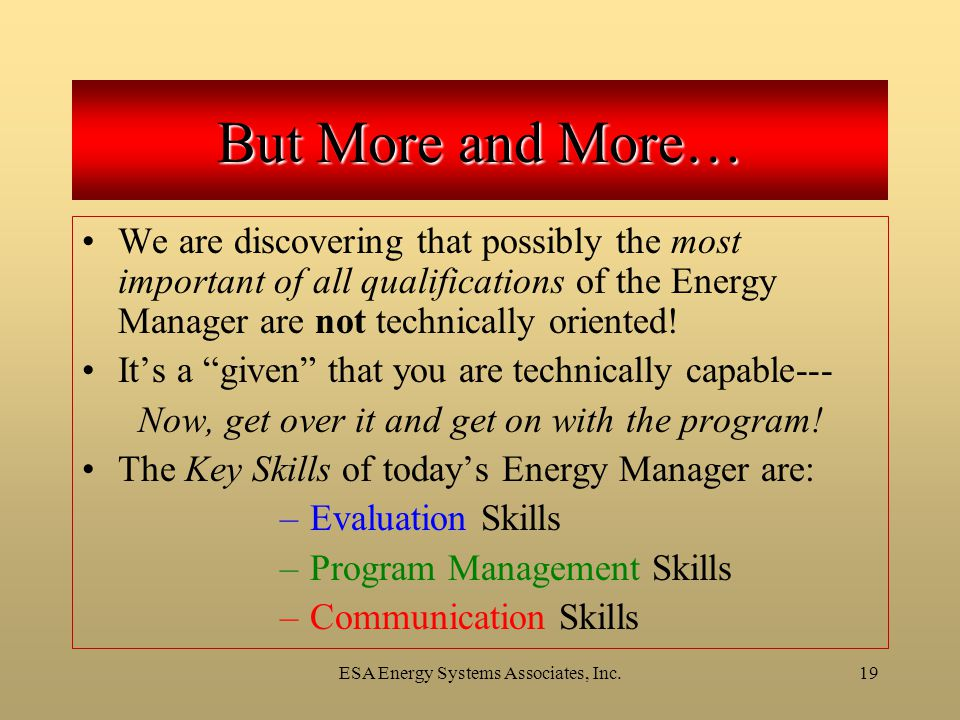 ESA Energy Systems Associates, Inc.19 We are discovering that possibly the most important of all qualifications of the Energy Manager are not technica