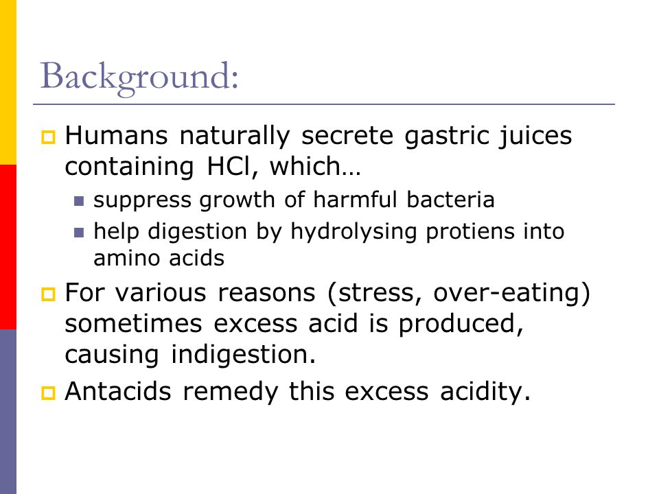 Background:  Humans naturally secrete gastric juices containing HCl, which… suppress growth of harmful bacteria help digestion by hydrolysing protien