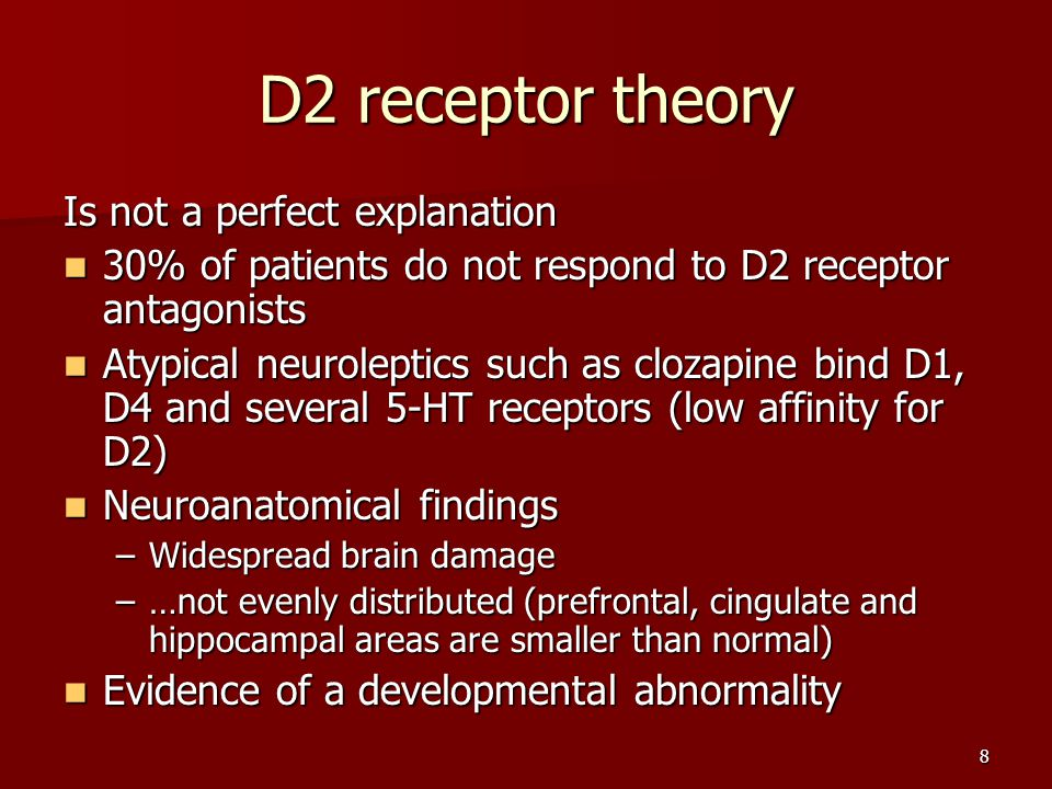 8 D2 receptor theory Is not a perfect explanation 30% of patients do not respond to D2 receptor antagonists 30% of patients do not respond to D2 recep