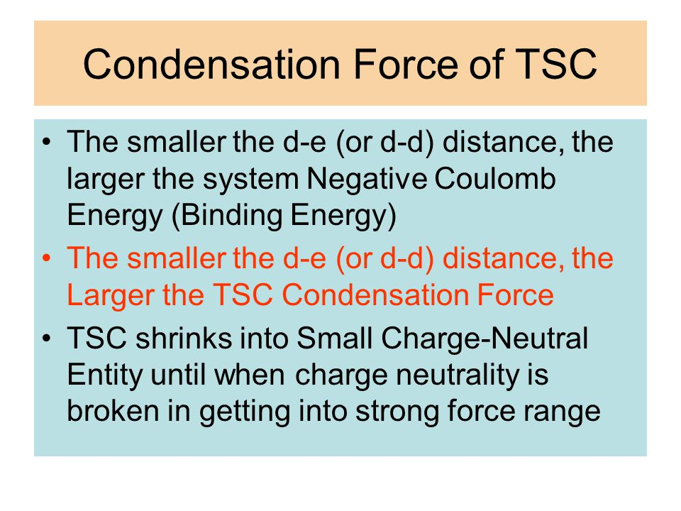 Condensation Force of TSC The smaller the d-e (or d-d) distance, the larger the system Negative Coulomb Energy (Binding Energy) The smaller the d-e (o