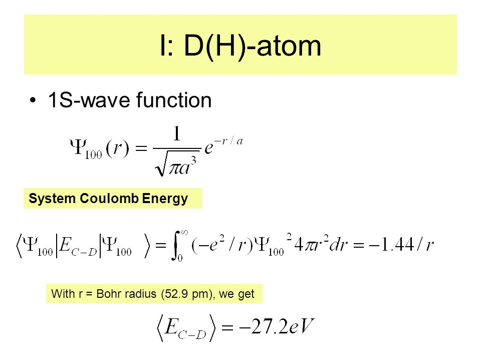 D(H)-atom-II Total system energy is given by Hamiltonian integral: Kinetic energyCoulomb energy