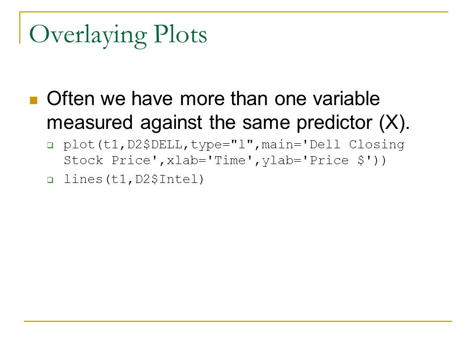 Overlaying Plots Often we have more than one variable measured against the same predictor (X).