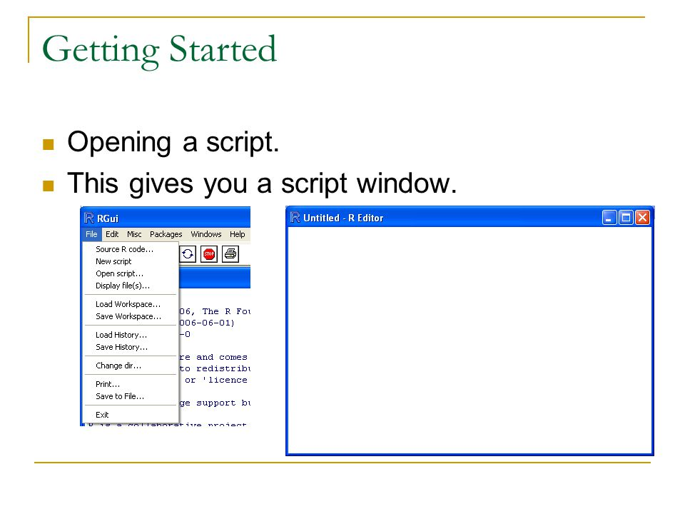Getting Started Opening a script. This gives you a script window.