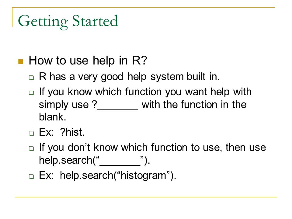 Getting Started How to use help in R.  R has a very good help system built in.