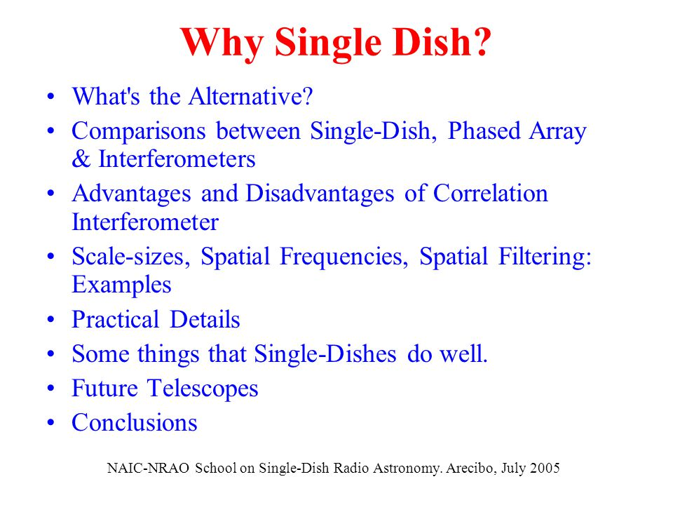 Why Single Dish? What's the Alternative? Comparisons between Single-Dish, Phased Array & Interferometers Advantages and Disadvantages of Correlation I