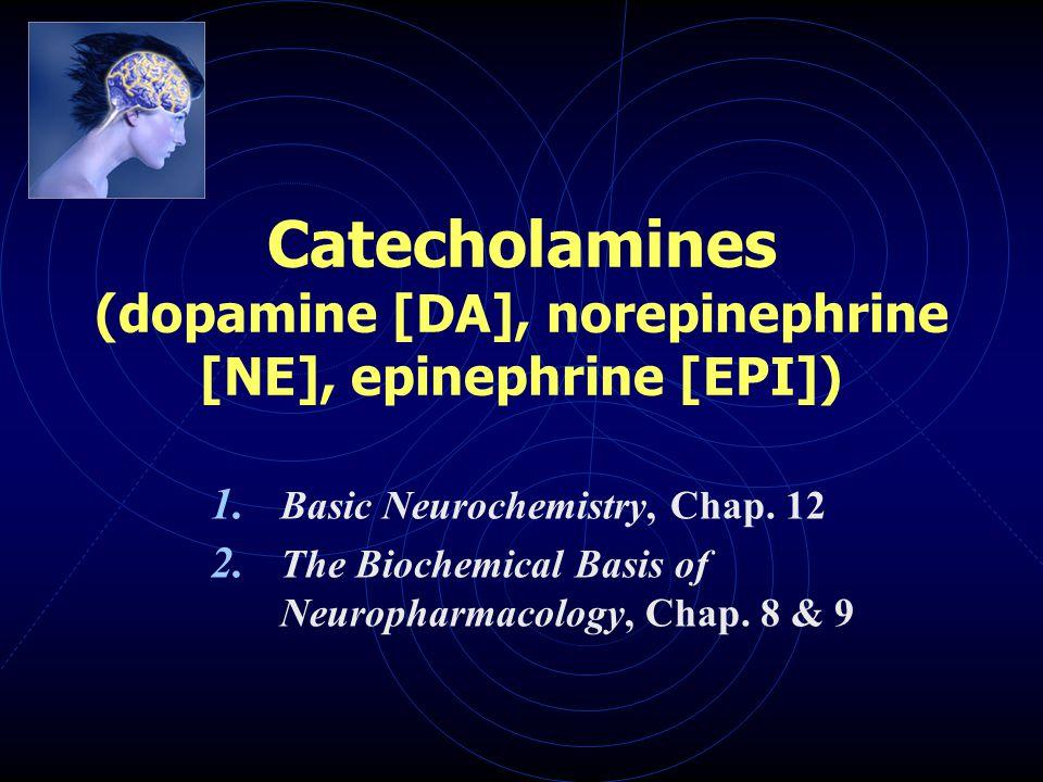 Catecholamines (dopamine [DA], norepinephrine [NE], epinephrine [EPI]) 1.