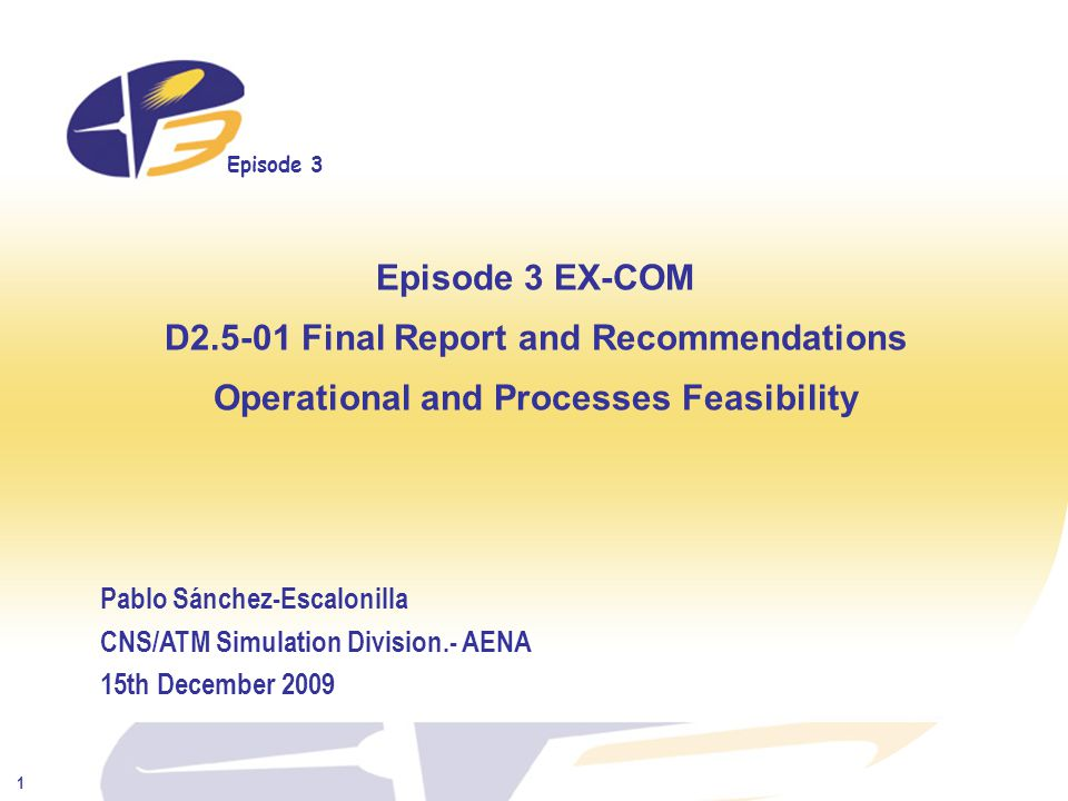 Episode 3 2 D2.5-01.- Operational & Processes Feasibility Approach Collaborative Planning Phase Roles & Responsibilities Key findings on the CDM Planning Processes Supporting Tools Execution Phase Roles & Responsibilities Key findings on Processes and Operational Feasibility Supporting Tools Small-scale prototyping and gaming exercises supported by Expert Group- Based techniques have allowed operational experts to participate in the assessment of the SESAR CONOPS