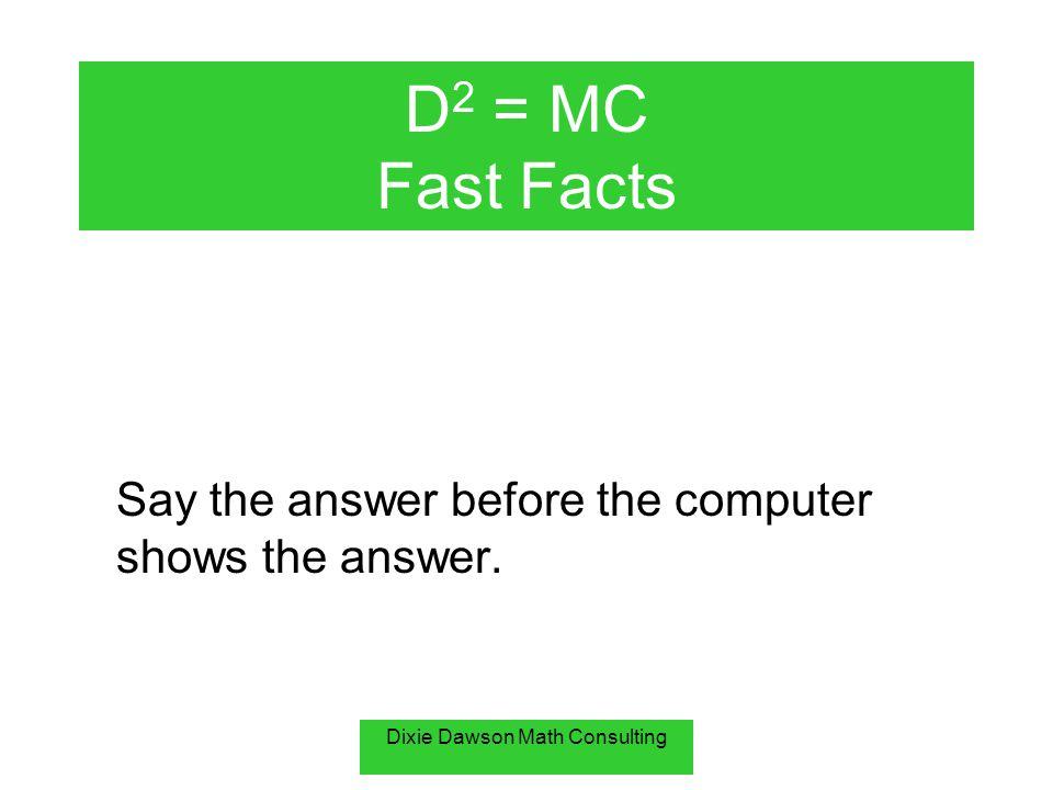 Dixie Dawson Math Consulting 0 ÷ 6 =0 Fast Facts
