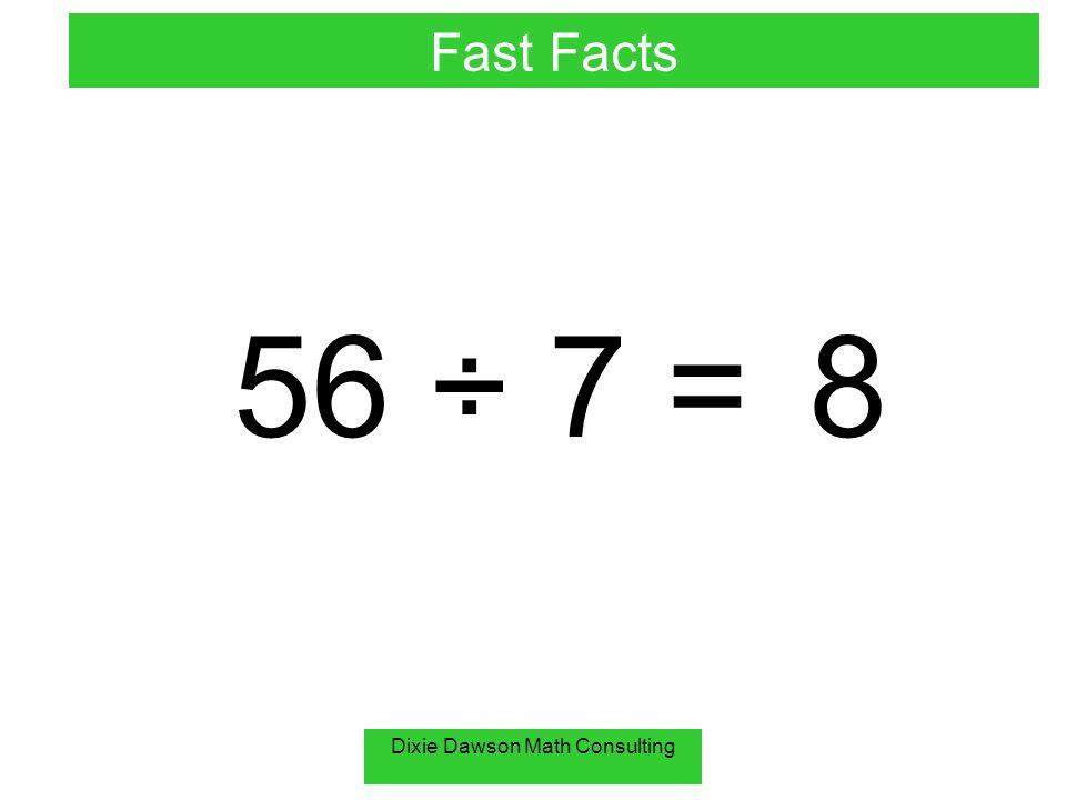 Dixie Dawson Math Consulting 70 ÷ 10 = 7 Fast Facts