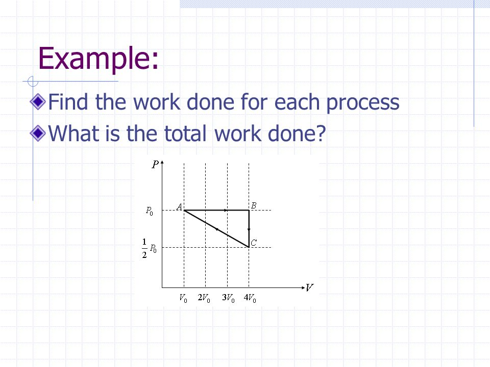 Example: Find the work done for each process What is the total work done?