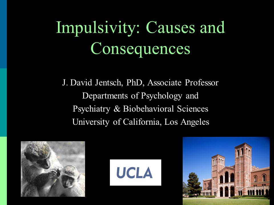 J. David Jentsch, PhD, Associate Professor Departments of Psychology and Psychiatry & Biobehavioral Sciences University of California, Los Angeles Imp
