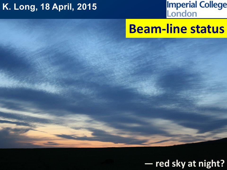 K. Long, 18 April, 2015 Beam-line status — red sky at night